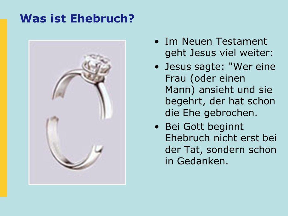 Was ist Ehebruch? Im Neuen Testament geht Jesus viel weiter: Jesus sagte: