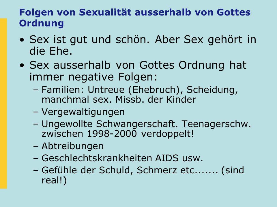Folgen von Sexualität ausserhalb von Gottes Ordnung Sex ist gut und schön. Aber Sex gehört in die Ehe. Sex ausserhalb von Gottes Ordnung hat immer neg
