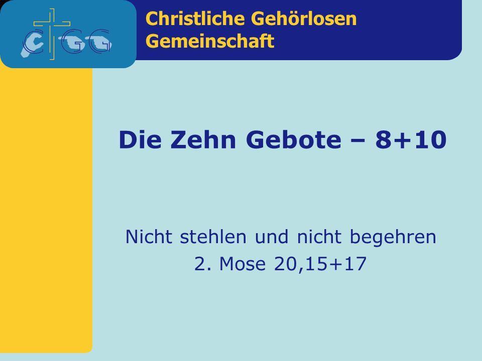 Christliche Gehörlosen Gemeinschaft Die Zehn Gebote – 8+10 Nicht stehlen und nicht begehren 2. Mose 20,15+17