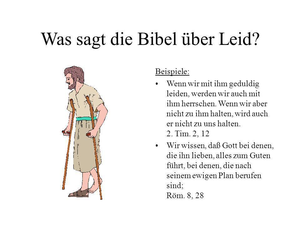 Was sagt die Bibel über Leid? Beispiele: Wenn wir mit ihm geduldig leiden, werden wir auch mit ihm herrschen. Wenn wir aber nicht zu ihm halten, wird