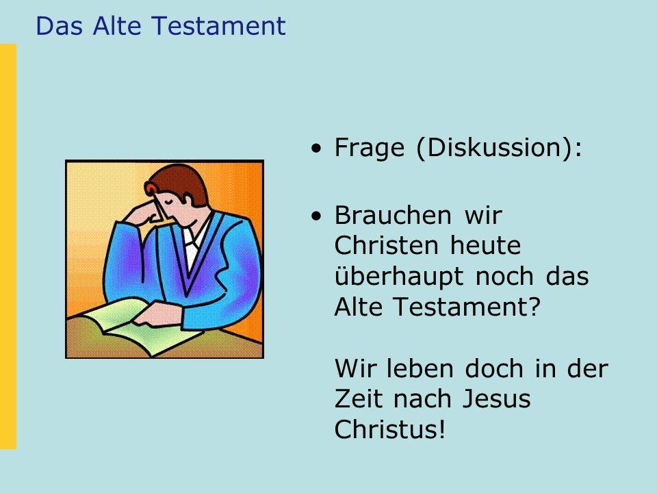 Das Alte Testament Frage (Diskussion): Brauchen wir Christen heute überhaupt noch das Alte Testament? Wir leben doch in der Zeit nach Jesus Christus!