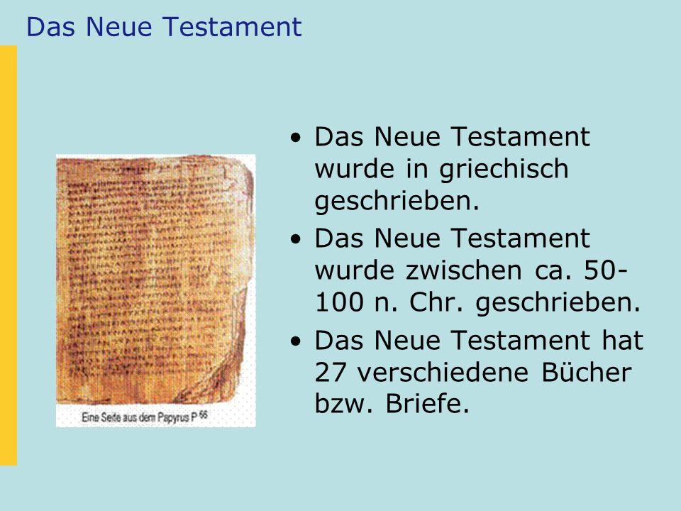 Das Neue Testament Das Neue Testament wurde in griechisch geschrieben. Das Neue Testament wurde zwischen ca. 50- 100 n. Chr. geschrieben. Das Neue Tes