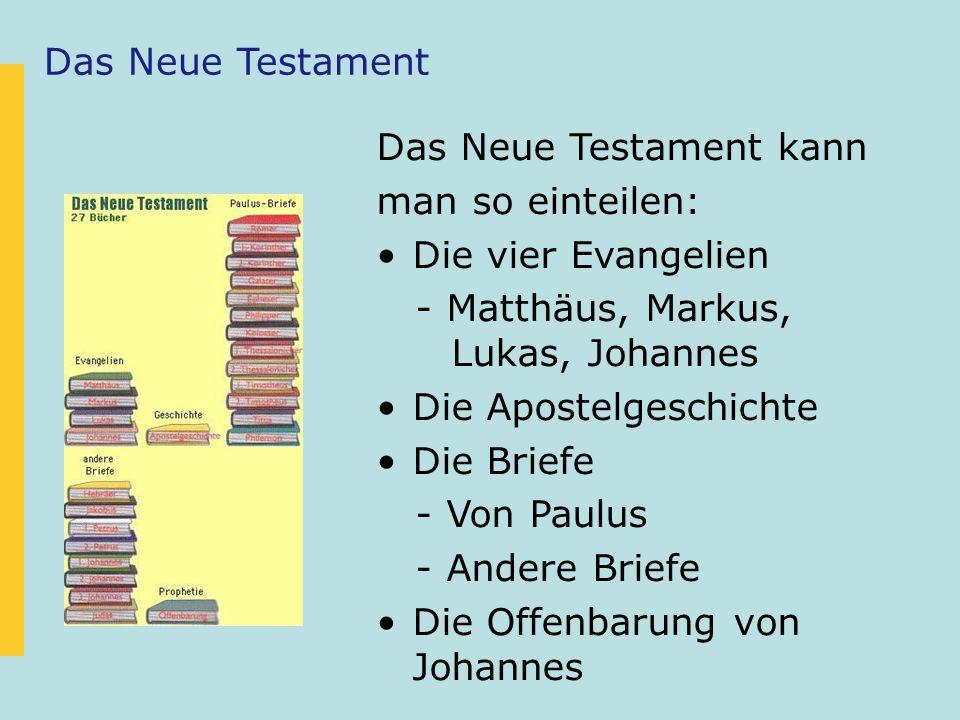 Das Neue Testament kann man so einteilen: Die vier Evangelien - Matthäus, Markus, Lukas, Johannes Die Apostelgeschichte Die Briefe - Von Paulus - Ande