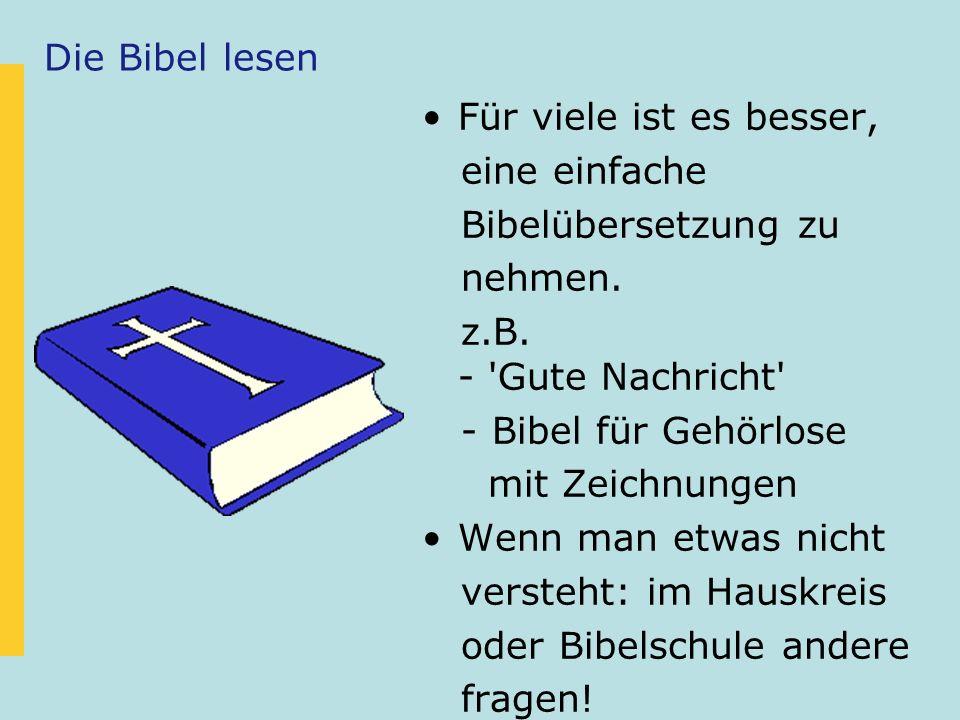 Die Bibel lesen Für viele ist es besser, eine einfache Bibelübersetzung zu nehmen. z.B. - 'Gute Nachricht' - Bibel für Gehörlose mit Zeichnungen Wenn