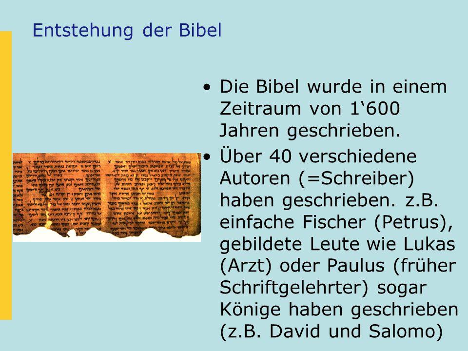 Entstehung der Bibel Die Bibel wurde in einem Zeitraum von 1600 Jahren geschrieben. Über 40 verschiedene Autoren (=Schreiber) haben geschrieben. z.B.