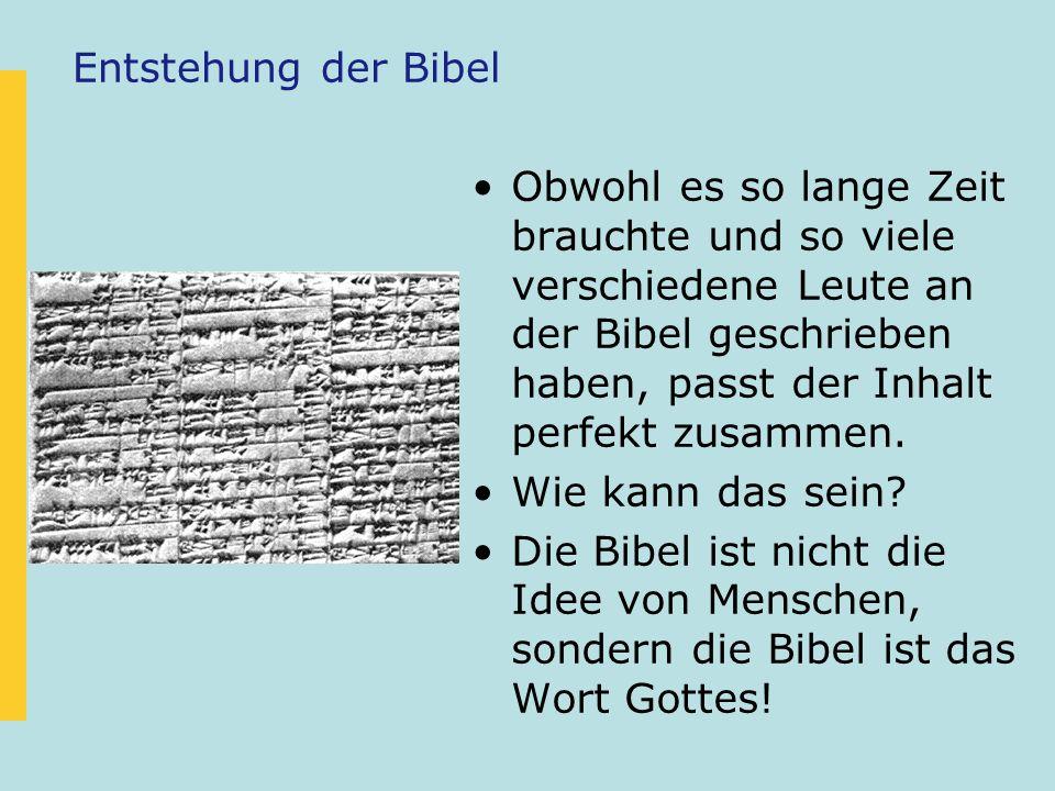 Entstehung der Bibel Obwohl es so lange Zeit brauchte und so viele verschiedene Leute an der Bibel geschrieben haben, passt der Inhalt perfekt zusamme