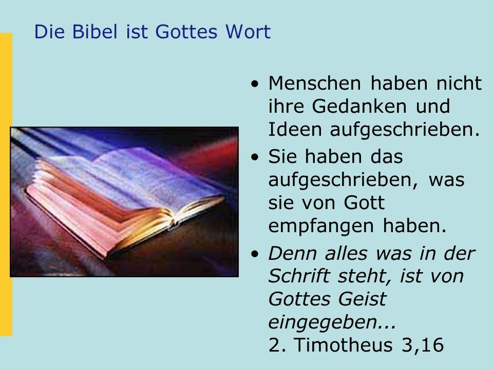 Die Bibel ist Gottes Wort Menschen haben nicht ihre Gedanken und Ideen aufgeschrieben. Sie haben das aufgeschrieben, was sie von Gott empfangen haben.