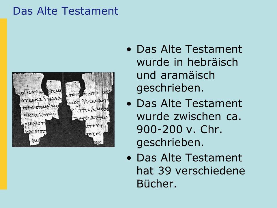 Das Alte Testament Das Alte Testament wurde in hebräisch und aramäisch geschrieben. Das Alte Testament wurde zwischen ca. 900-200 v. Chr. geschrieben.