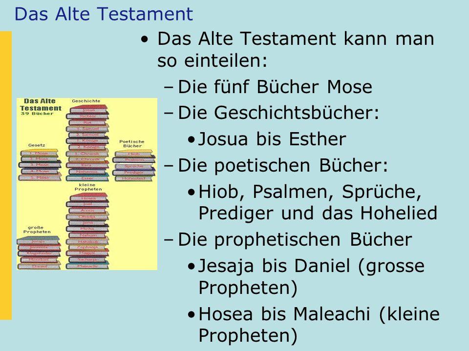 Das Alte Testament kann man so einteilen: –Die fünf Bücher Mose –Die Geschichtsbücher: Josua bis Esther –Die poetischen Bücher: Hiob, Psalmen, Sprüche
