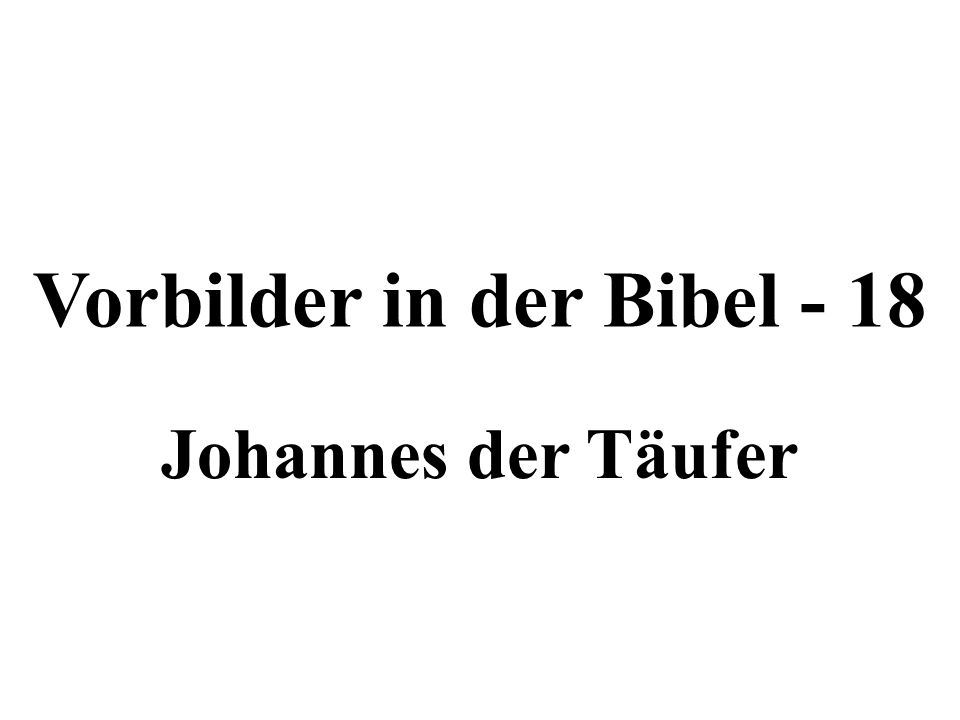 Vorbilder in der Bibel - 18 Johannes der Täufer