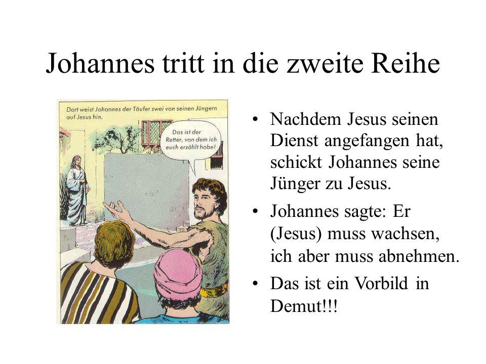 Johannes tritt in die zweite Reihe Nachdem Jesus seinen Dienst angefangen hat, schickt Johannes seine Jünger zu Jesus. Johannes sagte: Er (Jesus) muss