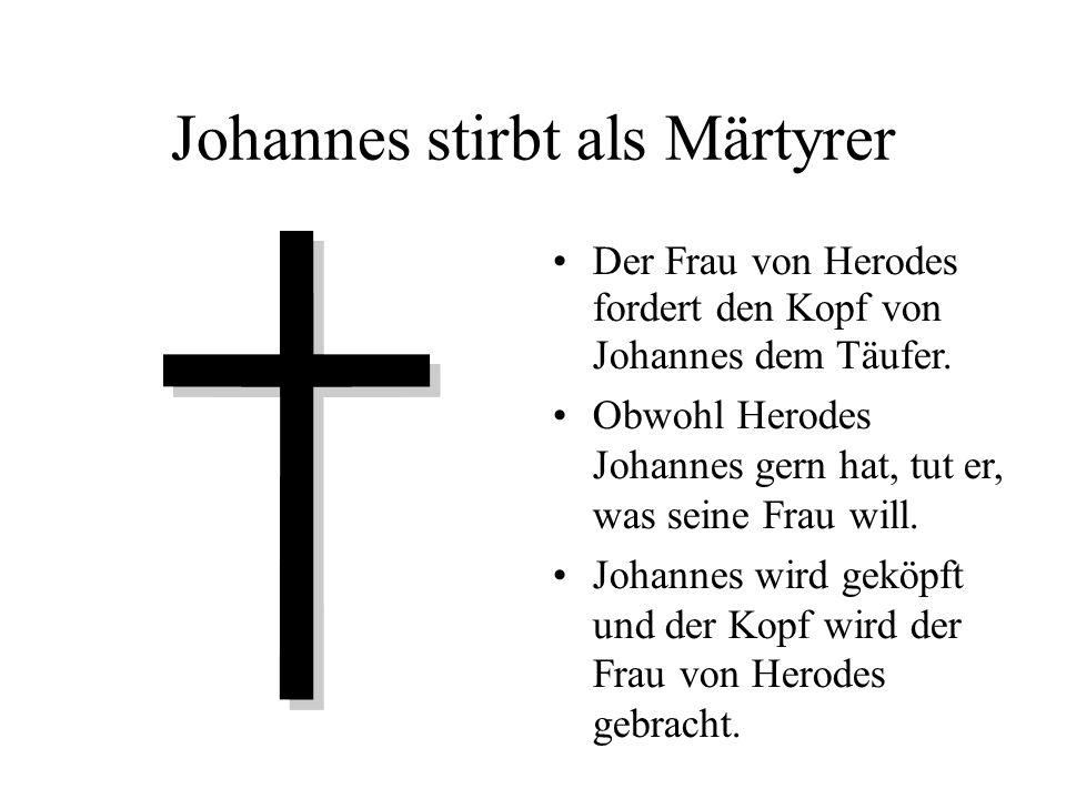 Johannes stirbt als Märtyrer Der Frau von Herodes fordert den Kopf von Johannes dem Täufer. Obwohl Herodes Johannes gern hat, tut er, was seine Frau w