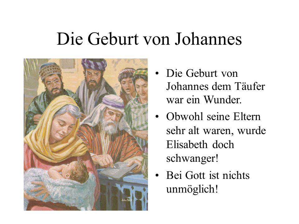 Die Geburt von Johannes Die Geburt von Johannes dem Täufer war ein Wunder. Obwohl seine Eltern sehr alt waren, wurde Elisabeth doch schwanger! Bei Got