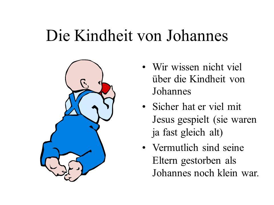 Die Kindheit von Johannes Wir wissen nicht viel über die Kindheit von Johannes Sicher hat er viel mit Jesus gespielt (sie waren ja fast gleich alt) Ve