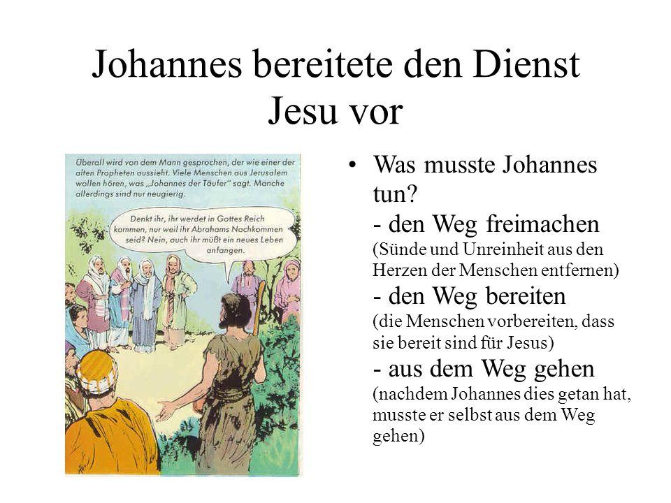 Johannes bereitete den Dienst Jesu vor Was musste Johannes tun? - den Weg freimachen (Sünde und Unreinheit aus den Herzen der Menschen entfernen) - de