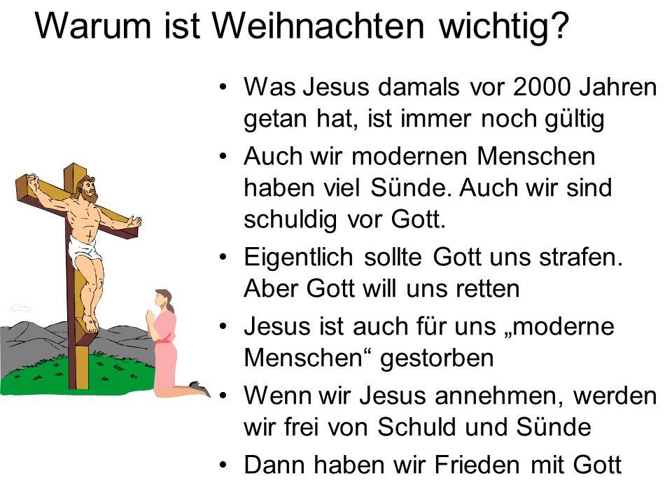 Warum ist Weihnachten wichtig? Was Jesus damals vor 2000 Jahren getan hat, ist immer noch gültig Auch wir modernen Menschen haben viel Sünde. Auch wir