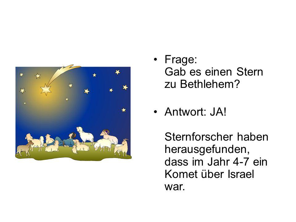 Frage: Gab es einen Stern zu Bethlehem? Antwort: JA! Sternforscher haben herausgefunden, dass im Jahr 4-7 ein Komet über Israel war.