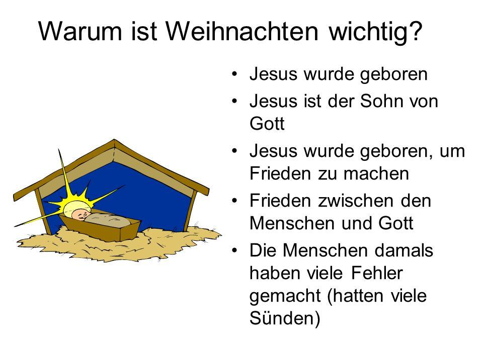 Warum ist Weihnachten wichtig? Jesus wurde geboren Jesus ist der Sohn von Gott Jesus wurde geboren, um Frieden zu machen Frieden zwischen den Menschen