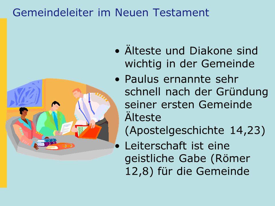 Gemeindeleiter im Neuen Testament Älteste und Diakone sind wichtig in der Gemeinde Paulus ernannte sehr schnell nach der Gründung seiner ersten Gemein