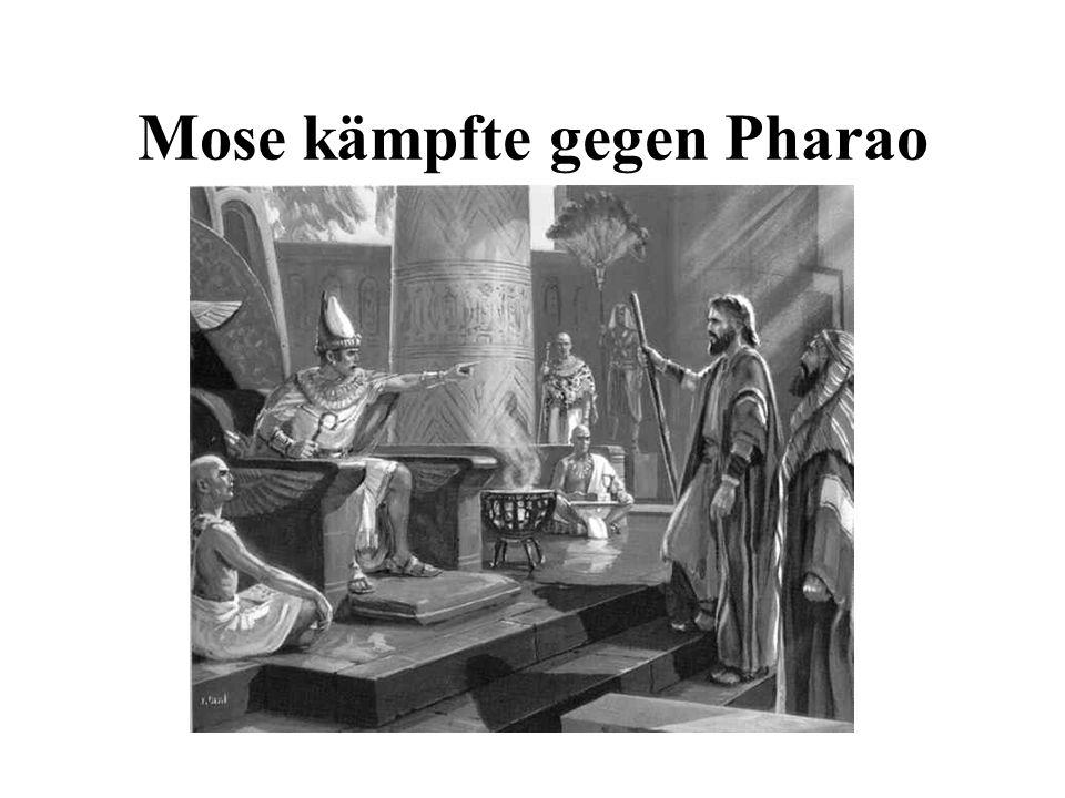Mose kämpfte gegen Pharao
