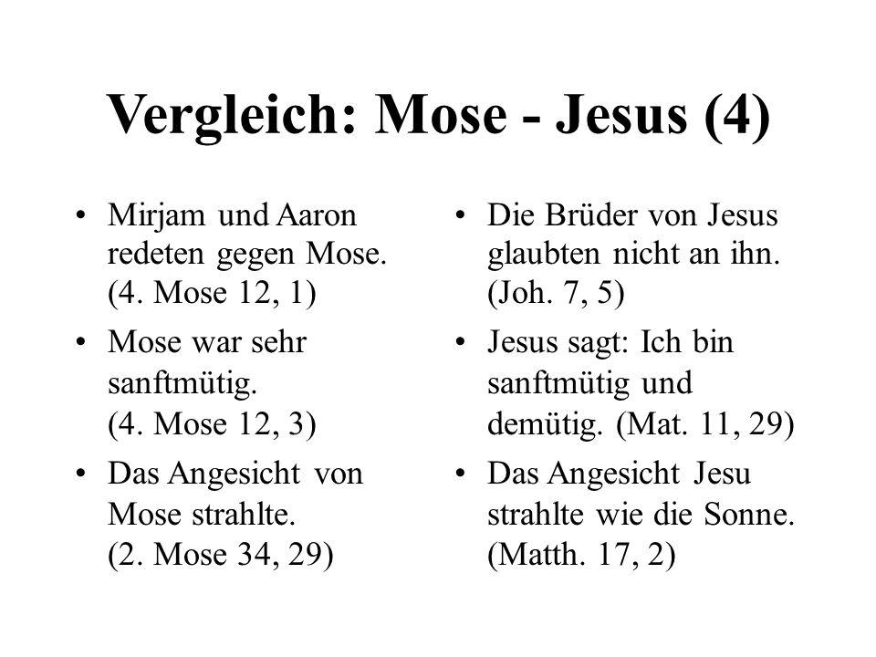 Vergleich: Mose - Jesus (4) Mirjam und Aaron redeten gegen Mose. (4. Mose 12, 1) Mose war sehr sanftmütig. (4. Mose 12, 3) Das Angesicht von Mose stra