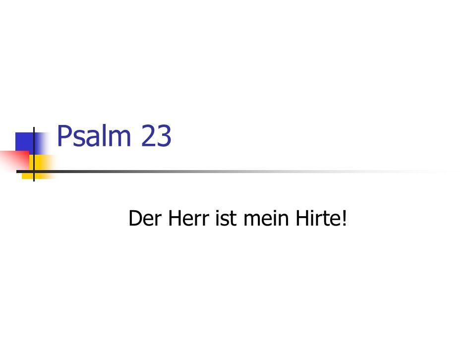 Psalm 23 Der Herr ist mein Hirte!