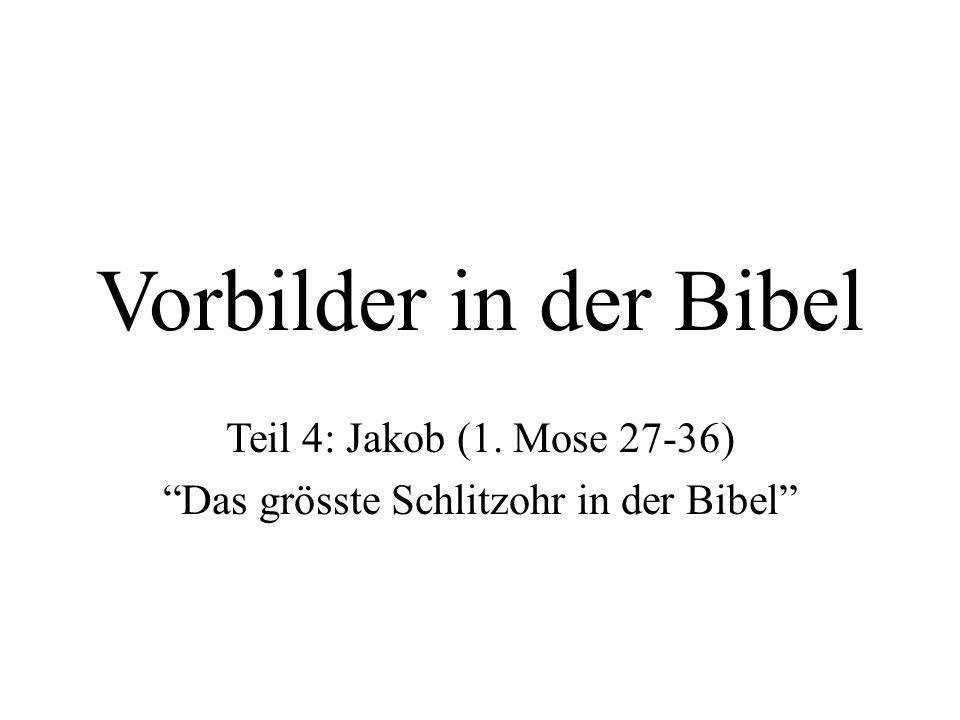 Vorbilder in der Bibel Teil 4: Jakob (1. Mose 27-36) Das grösste Schlitzohr in der Bibel