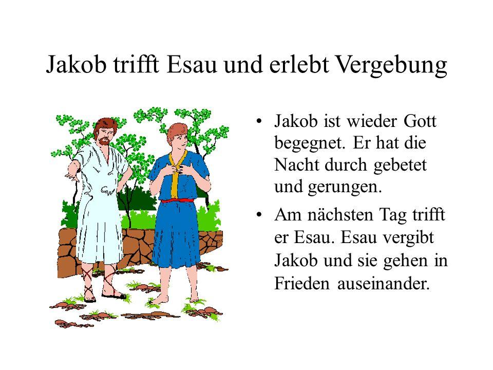 Jakob trifft Esau und erlebt Vergebung Jakob ist wieder Gott begegnet. Er hat die Nacht durch gebetet und gerungen. Am nächsten Tag trifft er Esau. Es