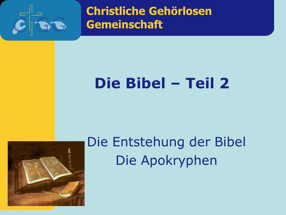 Christliche Gehörlosen Gemeinschaft Die Bibel – Teil 2 Die Entstehung der Bibel Die Apokryphen