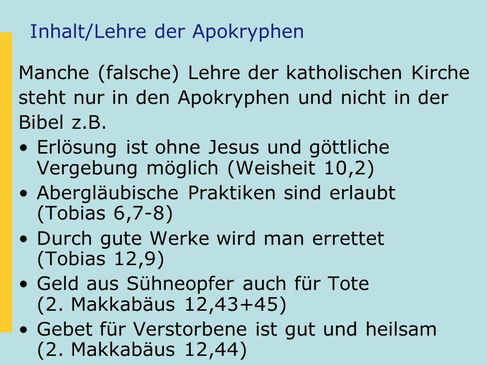 Inhalt/Lehre der Apokryphen Manche (falsche) Lehre der katholischen Kirche steht nur in den Apokryphen und nicht in der Bibel z.B.