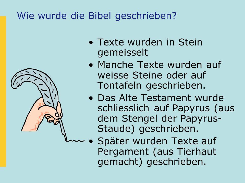 Wie wurde die Bibel geschrieben? Texte wurden in Stein gemeisselt Manche Texte wurden auf weisse Steine oder auf Tontafeln geschrieben. Das Alte Testa