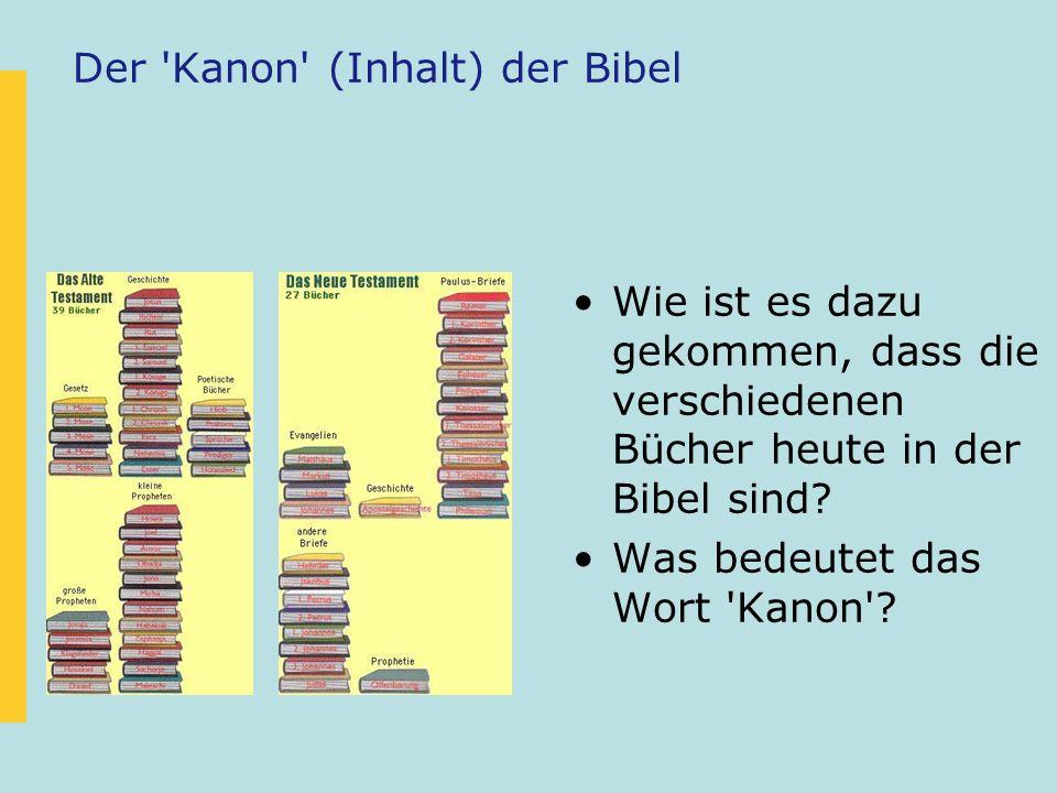 Der Kanon (Inhalt) der Bibel Wie ist es dazu gekommen, dass die verschiedenen Bücher heute in der Bibel sind.