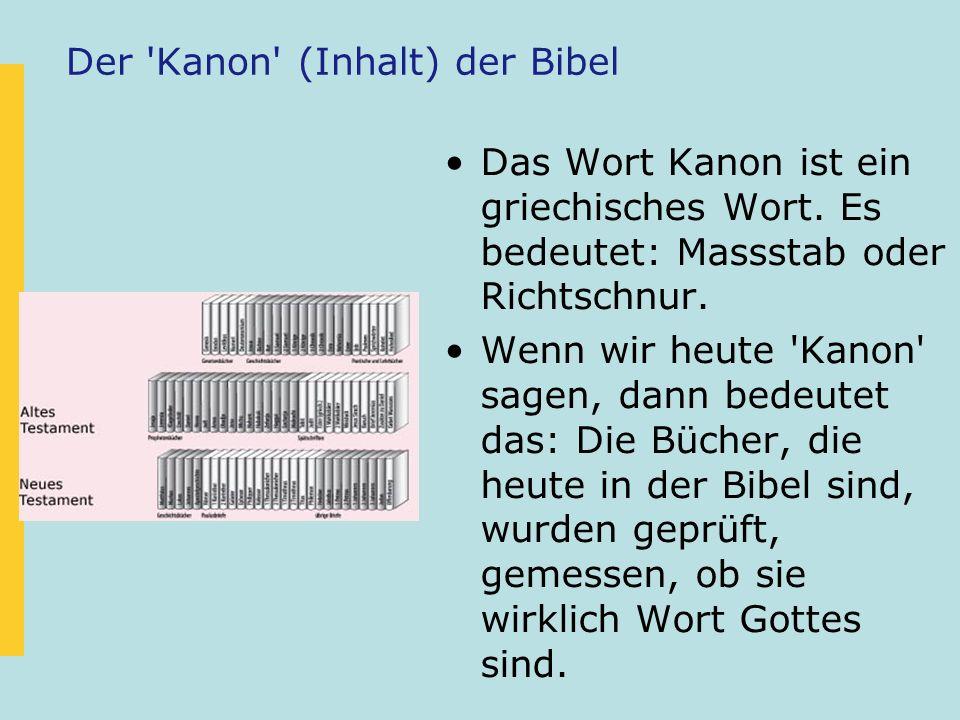 Der 'Kanon' (Inhalt) der Bibel Das Wort Kanon ist ein griechisches Wort. Es bedeutet: Massstab oder Richtschnur. Wenn wir heute 'Kanon' sagen, dann be