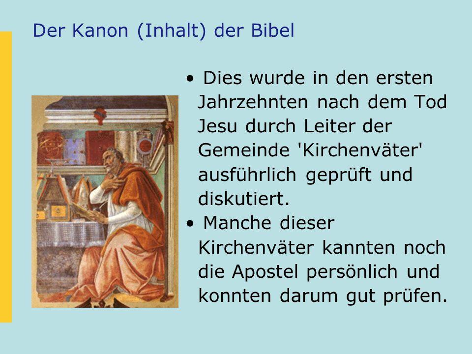 Der Kanon (Inhalt) der Bibel Dies wurde in den ersten Jahrzehnten nach dem Tod Jesu durch Leiter der Gemeinde 'Kirchenväter' ausführlich geprüft und d