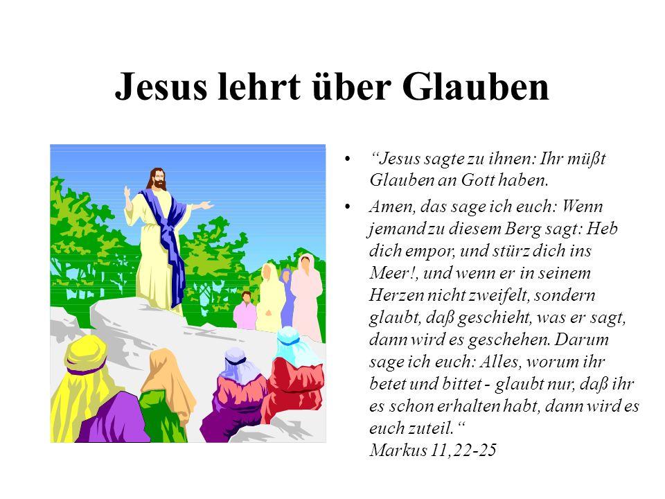 Jesus lehrt über Glauben Jesus sagte zu ihnen: Ihr müßt Glauben an Gott haben. Amen, das sage ich euch: Wenn jemand zu diesem Berg sagt: Heb dich empo