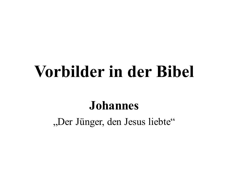 Vorbilder in der Bibel Johannes Der Jünger, den Jesus liebte