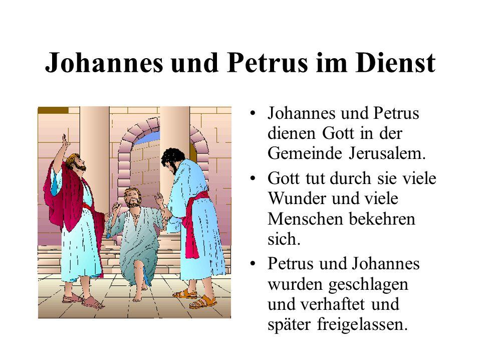Johannes und Petrus im Dienst Johannes und Petrus dienen Gott in der Gemeinde Jerusalem. Gott tut durch sie viele Wunder und viele Menschen bekehren s