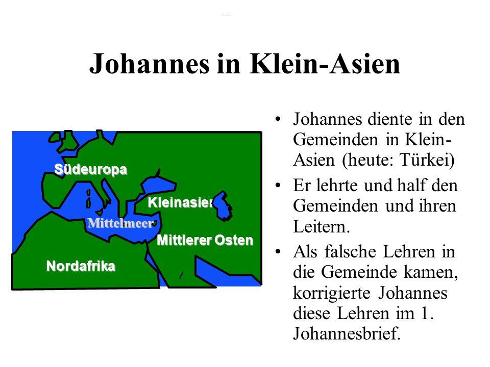 Johannes in Klein-Asien Johannes diente in den Gemeinden in Klein- Asien (heute: Türkei) Er lehrte und half den Gemeinden und ihren Leitern. Als falsc