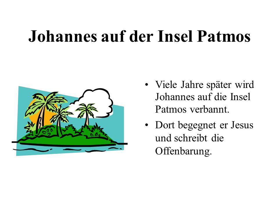 Johannes auf der Insel Patmos Viele Jahre später wird Johannes auf die Insel Patmos verbannt. Dort begegnet er Jesus und schreibt die Offenbarung.