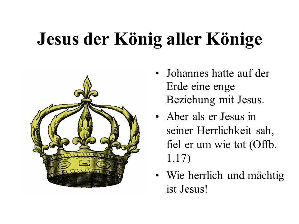 Jesus der König aller Könige Johannes hatte auf der Erde eine enge Beziehung mit Jesus. Aber als er Jesus in seiner Herrlichkeit sah, fiel er um wie t