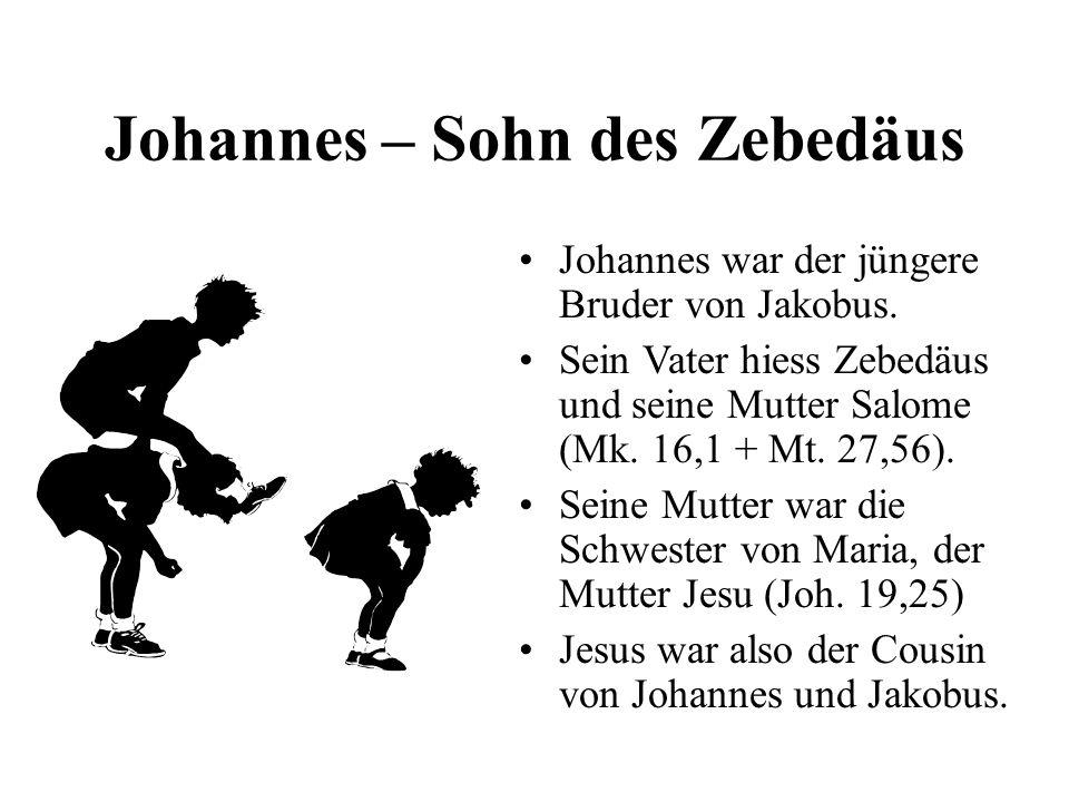 Johannes – Sohn des Zebedäus Johannes war der jüngere Bruder von Jakobus. Sein Vater hiess Zebedäus und seine Mutter Salome (Mk. 16,1 + Mt. 27,56). Se