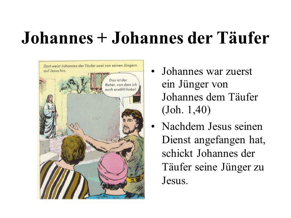 Johannes + Johannes der Täufer Johannes war zuerst ein Jünger von Johannes dem Täufer (Joh. 1,40) Nachdem Jesus seinen Dienst angefangen hat, schickt