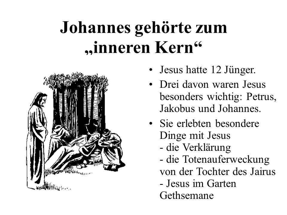 Johannes gehörte zum inneren Kern Jesus hatte 12 Jünger. Drei davon waren Jesus besonders wichtig: Petrus, Jakobus und Johannes. Sie erlebten besonder