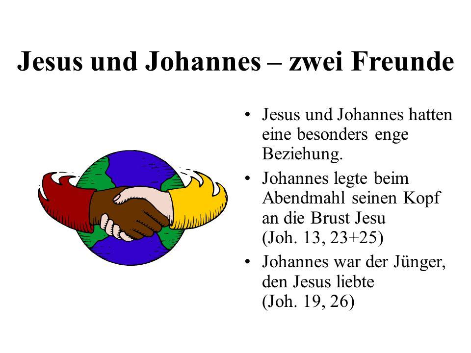 Jesus und Johannes – zwei Freunde Jesus und Johannes hatten eine besonders enge Beziehung. Johannes legte beim Abendmahl seinen Kopf an die Brust Jesu