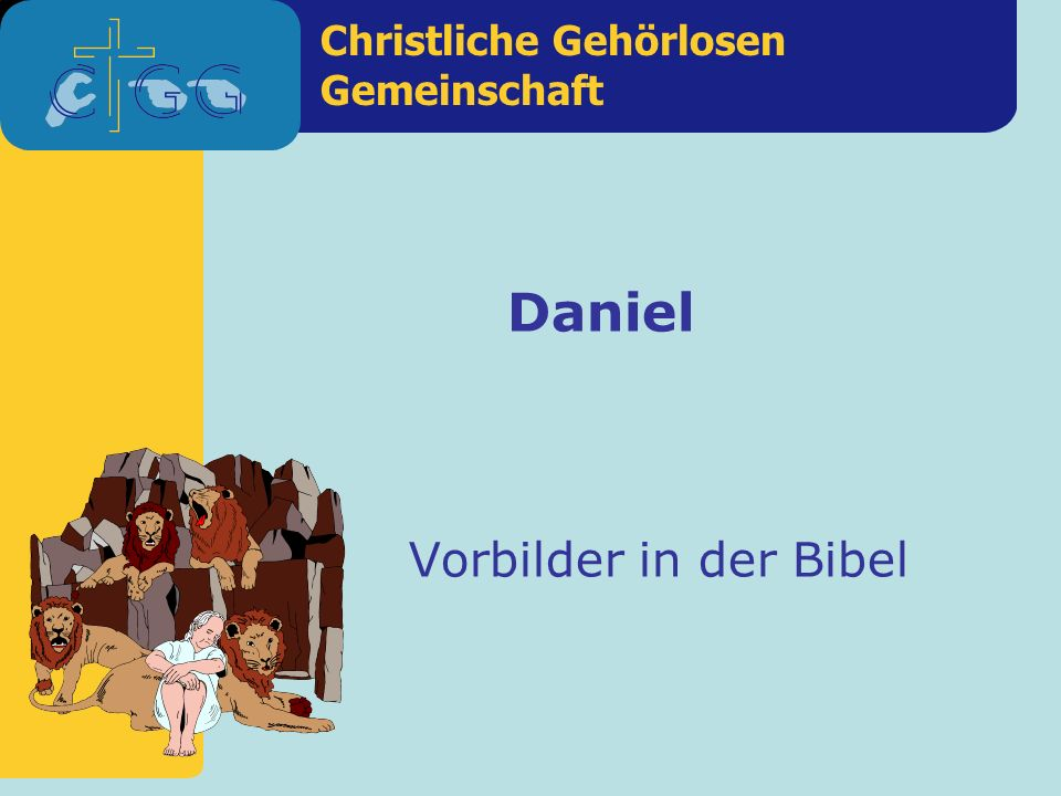Christliche Gehörlosen Gemeinschaft Vorbilder in der Bibel Daniel