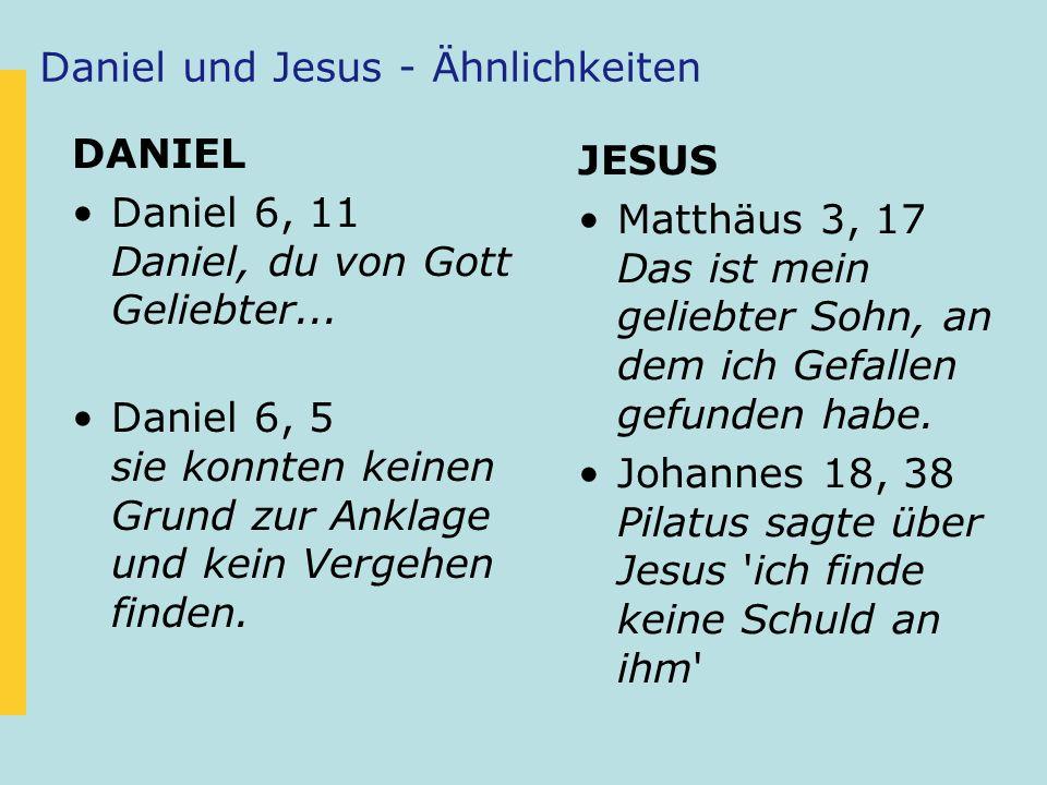 Daniel und Jesus - Ähnlichkeiten DANIEL Daniel 6, 11 Daniel, du von Gott Geliebter... Daniel 6, 5 sie konnten keinen Grund zur Anklage und kein Vergeh