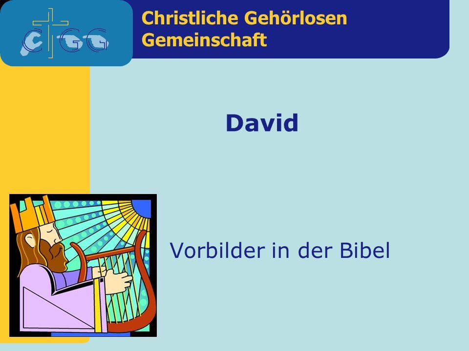 Christliche Gehörlosen Gemeinschaft Vorbilder in der Bibel David