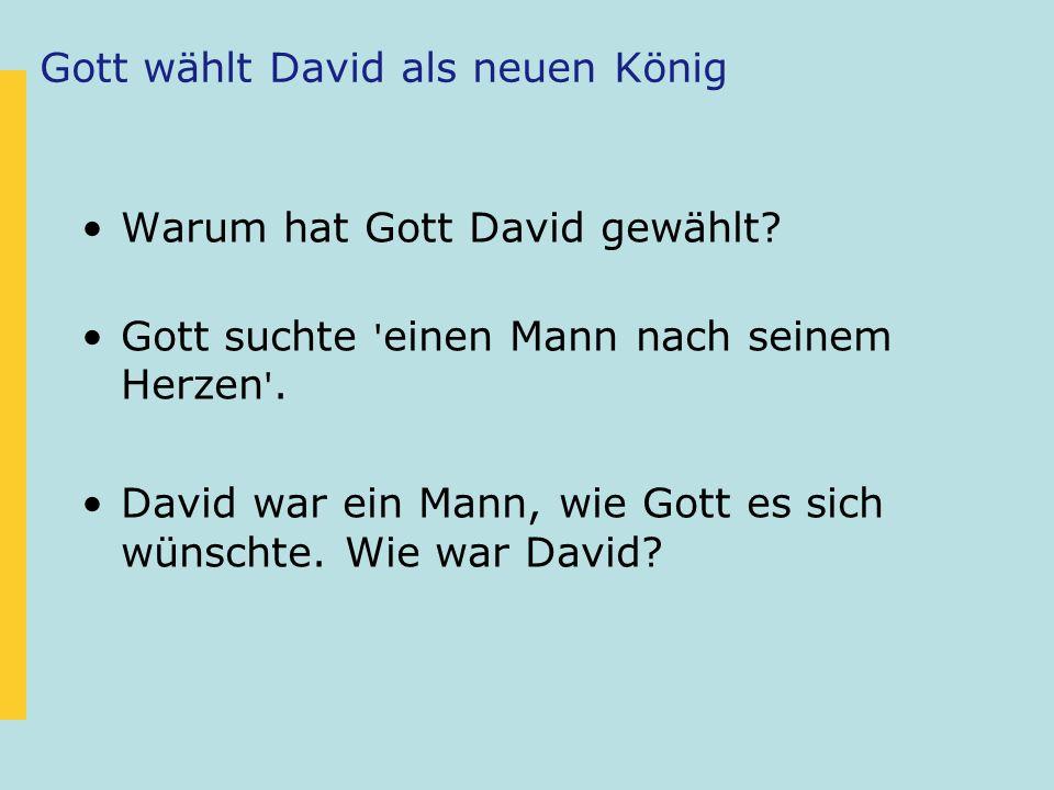 Gott wählt David als neuen König Warum hat Gott David gewählt? Gott suchte ' einen Mann nach seinem Herzen '. David war ein Mann, wie Gott es sich wün