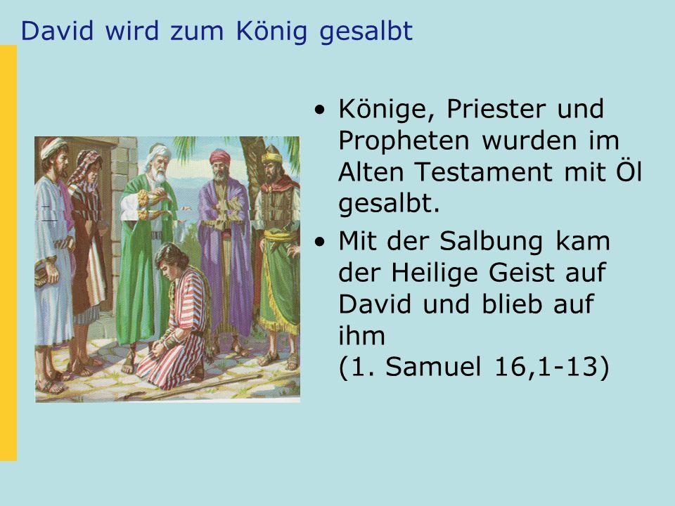 David wird zum König gesalbt Könige, Priester und Propheten wurden im Alten Testament mit Öl gesalbt. Mit der Salbung kam der Heilige Geist auf David