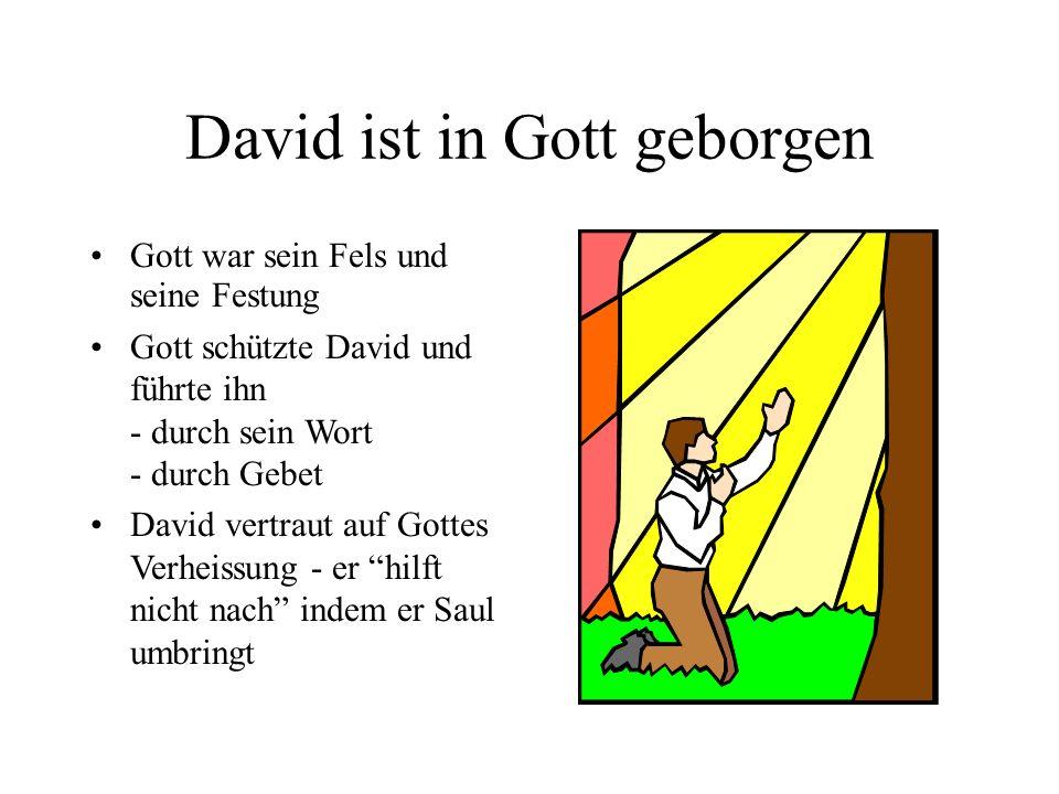 David ist in Gott geborgen Gott war sein Fels und seine Festung Gott schützte David und führte ihn - durch sein Wort - durch Gebet David vertraut auf